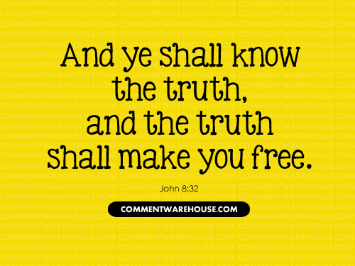 And ye shall know the truth, and the truth shall make you free - John 8:32 | Christian Graphics