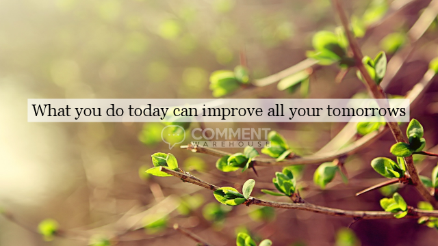 What you do today can improve all your tomorrows | Quote Graphics | Image Quotes & Graphics