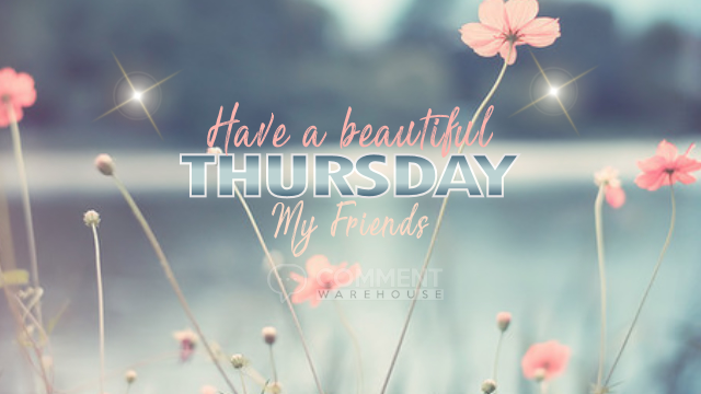 have a beautiful Thursday my friends | Thursday comments & graphics