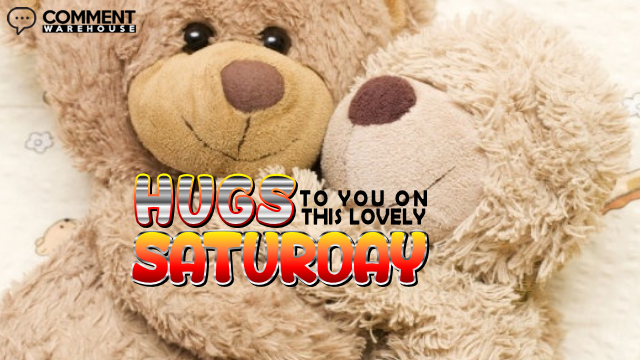 Hugs to you on this lovely Saturday