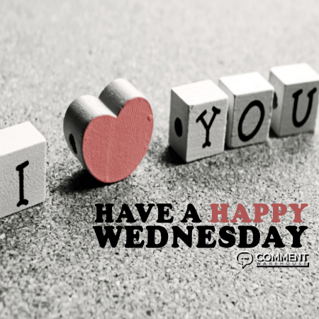 I Love You Have A Happy Wednesday – Wednesday Comments