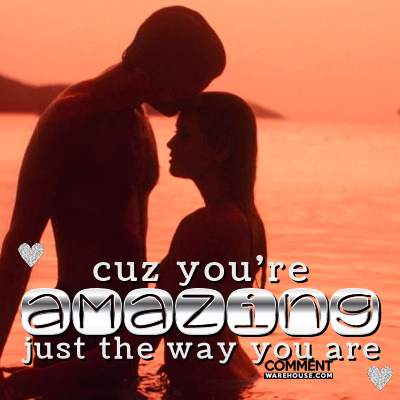 Cuz you are amazing just the way you are | Compliment comments and graphics