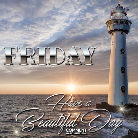 Friday have a beautiful day | Friday Comments & Graphics