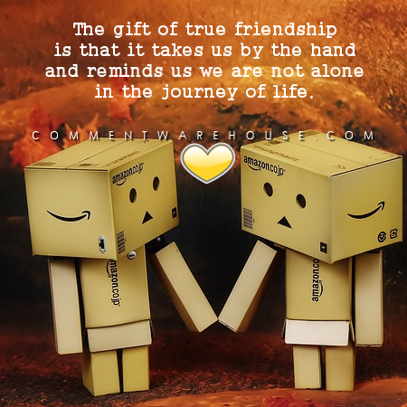 The gift of true friendship is that it takes us by the hand