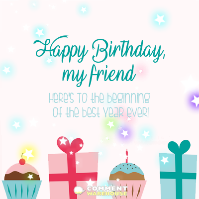 Happy Birthday, my friend. Here's to the beginning of the best year ever! | Happy Birthday Messages and Greetings