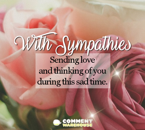 With Sympathies. Sending love and thinking of you during this sad time