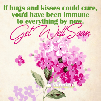 If hugs and kisses could cure, you'd have been immune to everything by now. Get well soon!