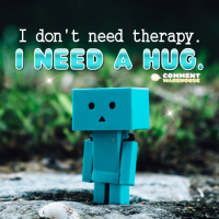 I don't need therapy, I need a hug. | Hug graphics, greetings, images, pics,quotes