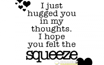 I just hugged you in my thoughts. I hope you felt the squeeze.   Hug graphics, comments, images, pics, and quotes.