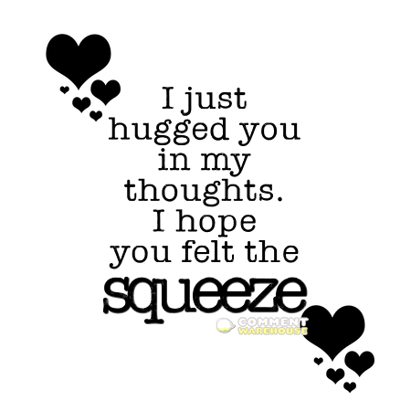 I just hugged you in my thoughts. I hope you felt the squeeze. | Hug graphics, comments, images, pics, and quotes.
