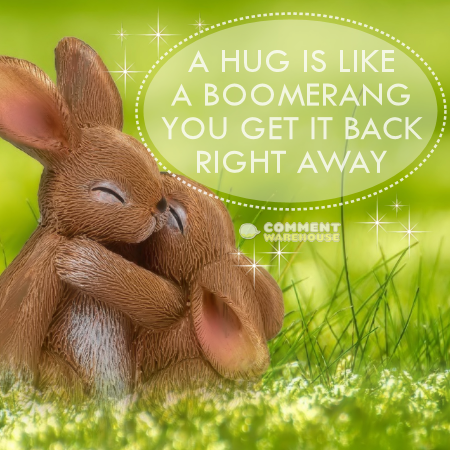A hug is like a boomerang. You get it back right away. | Quotes about Hugs, Hug graphics, pics, images, greetings