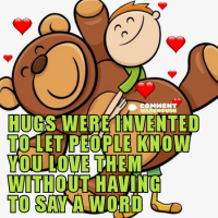 Hugs were invented to let people know you love them without having to say a word.